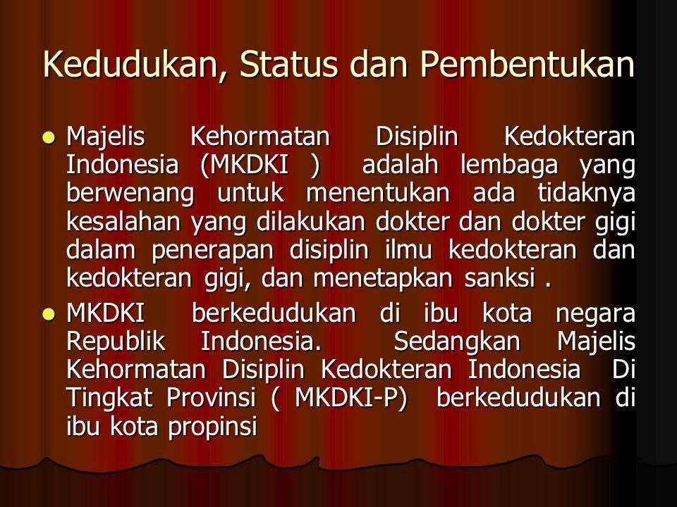 Kedudukan, Status dan Pembentukan Majelis Kehormatan Disiplin Kedokteran Indonesia (MKDKI ) adalah lembaga yang berwenang untuk menentukan ada tidaknya kesalahan yang dilakukan dokter dan dokter gigi dalam penerapan disiplin ilmu kedokteran dan kedokteran gigi, dan menetapkan sanksi.