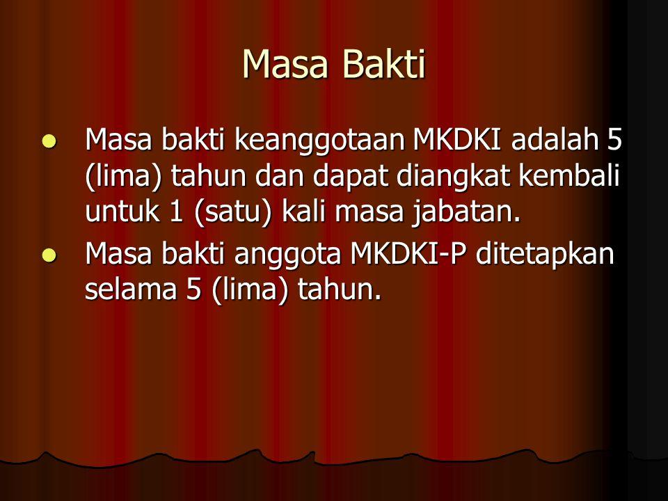 Masa Bakti Masa bakti keanggotaan MKDKI adalah 5 (lima) tahun dan dapat diangkat kembali untuk 1 (satu) kali masa jabatan. Masa bakti keanggotaan MKDK