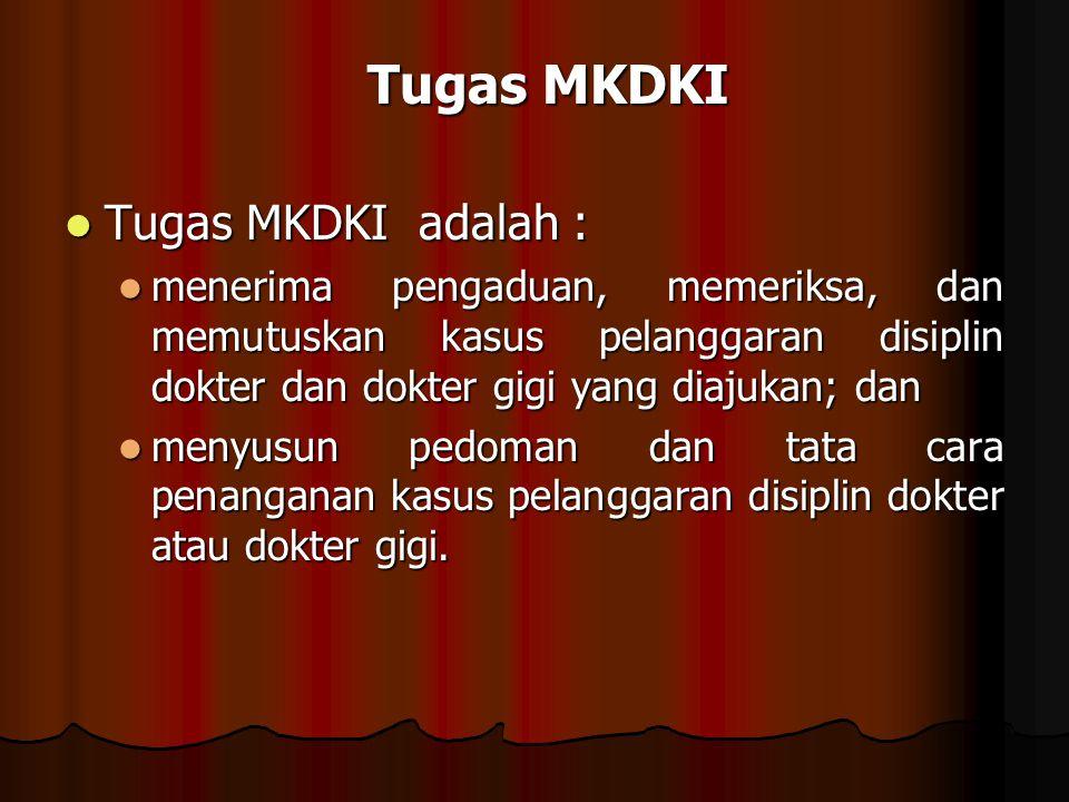 Tugas MKDKI adalah : Tugas MKDKI adalah : menerima pengaduan, memeriksa, dan memutuskan kasus pelanggaran disiplin dokter dan dokter gigi yang diajuka