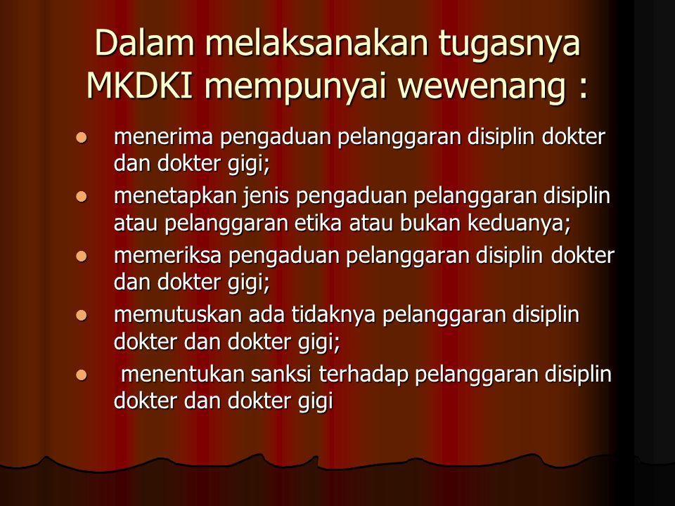Dalam melaksanakan tugasnya MKDKI mempunyai wewenang : menerima pengaduan pelanggaran disiplin dokter dan dokter gigi; menerima pengaduan pelanggaran