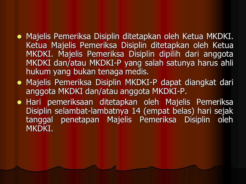 Majelis Pemeriksa Disiplin ditetapkan oleh Ketua MKDKI. Ketua Majelis Pemeriksa Disiplin ditetapkan oleh Ketua MKDKI. Majelis Pemeriksa Disiplin dipil