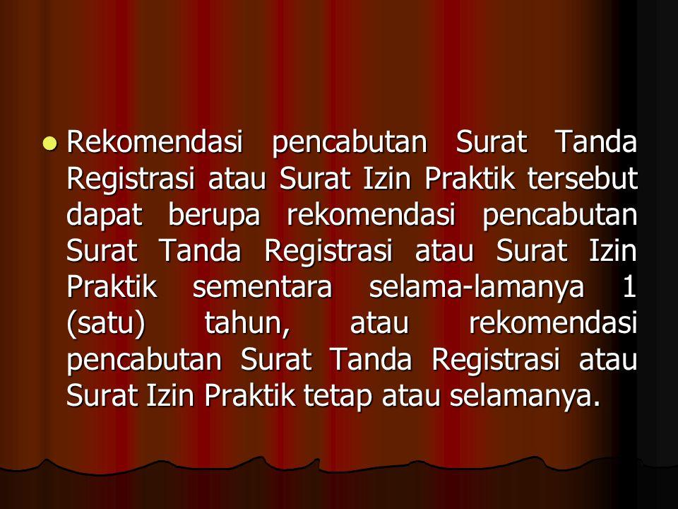 Rekomendasi pencabutan Surat Tanda Registrasi atau Surat Izin Praktik tersebut dapat berupa rekomendasi pencabutan Surat Tanda Registrasi atau Surat I