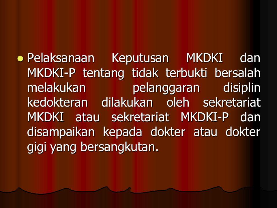 Pelaksanaan Keputusan MKDKI dan MKDKI-P tentang tidak terbukti bersalah melakukan pelanggaran disiplin kedokteran dilakukan oleh sekretariat MKDKI ata