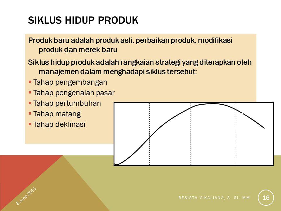 SIKLUS HIDUP PRODUK Produk baru adalah produk asli, perbaikan produk, modifikasi produk dan merek baru Siklus hidup produk adalah rangkaian strategi y