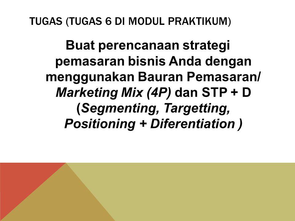 TUGAS (TUGAS 6 DI MODUL PRAKTIKUM) Buat perencanaan strategi pemasaran bisnis Anda dengan menggunakan Bauran Pemasaran/ Marketing Mix (4P) dan STP + D