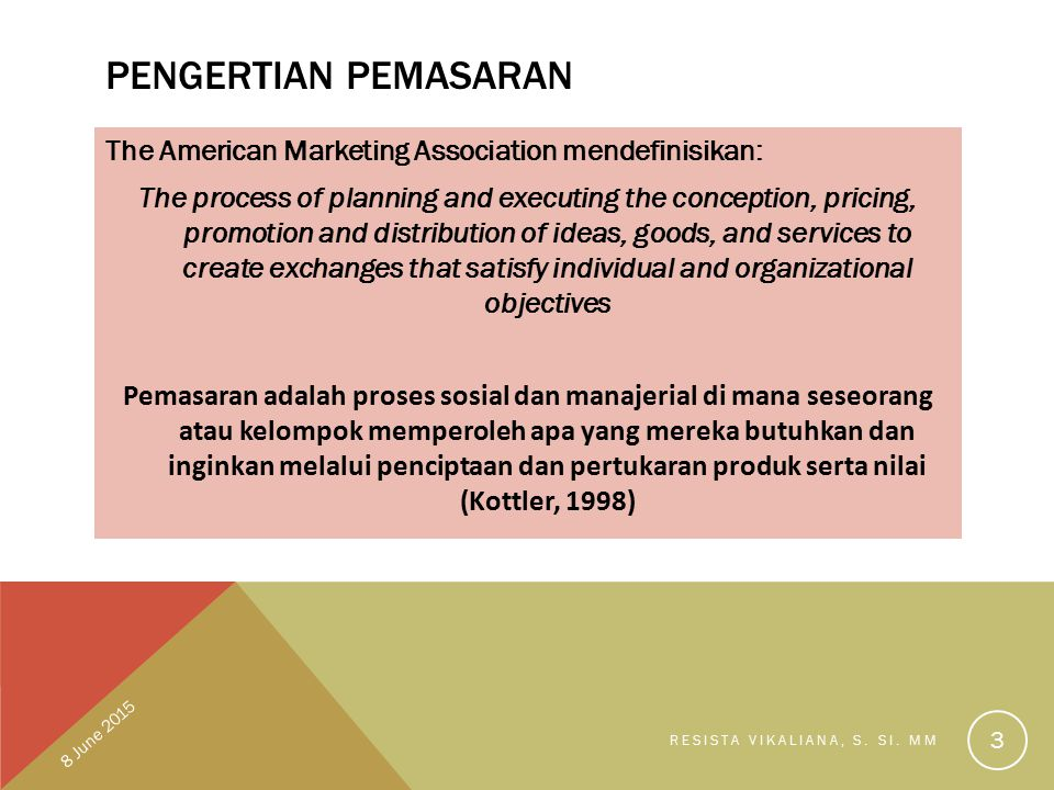 PENGERTIAN PEMASARAN The American Marketing Association mendefinisikan: The process of planning and executing the conception, pricing, promotion and d
