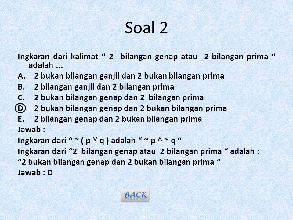 Soal 2 Ingkaran dari kalimat 2 bilangan genap atau 2 bilangan prima adalah...