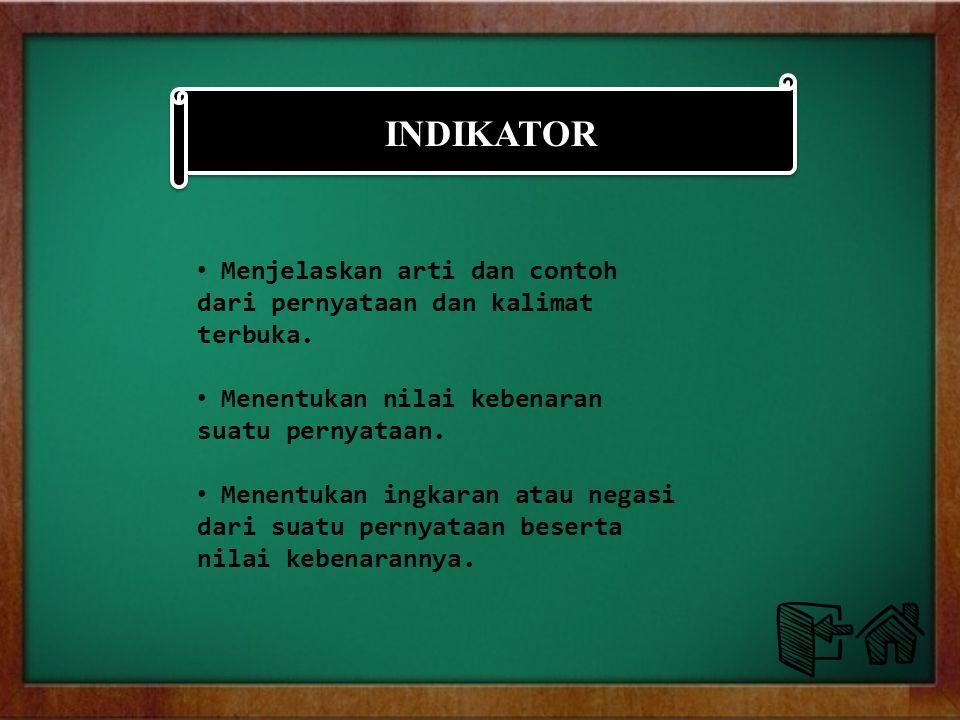 INDIKATOR Menjelaskan arti dan contoh dari pernyataan dan kalimat terbuka.