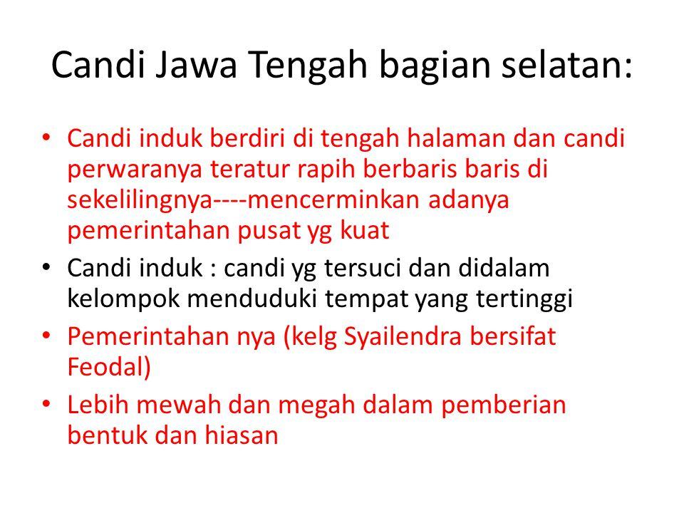 Jawa Tengah bagian Utara : Candi-candi berkelompok tetapi tidak beraturan -----menunjukkan pemerintahan yang terdiri dari daerah-daerah swatantra yang sederajat ( federal ) Pemerintahannya bersifat Demokratis /sederajat ( Kelg Sanjaya ) Pemberian bentuk dan hiasan/relief sangat sederhana/bersahaja