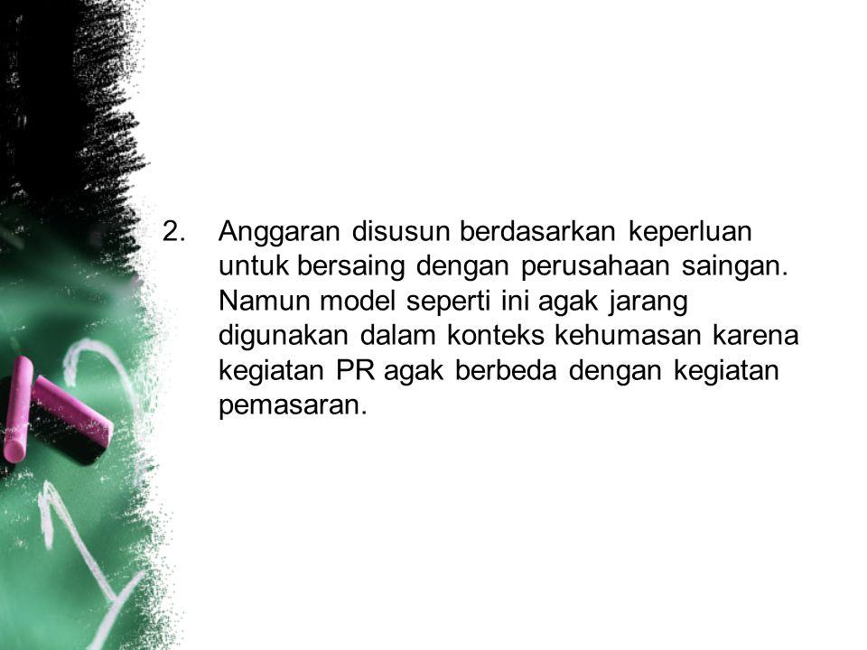 3.Anggaran disusun berdasarkan seluruh keperluan kegiatan kehumasan yang ada.