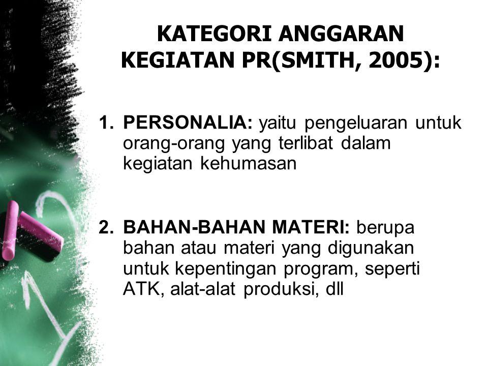 KATEGORI ANGGARAN KEGIATAN PR(SMITH, 2005): 1.PERSONALIA: yaitu pengeluaran untuk orang-orang yang terlibat dalam kegiatan kehumasan 2.BAHAN-BAHAN MAT