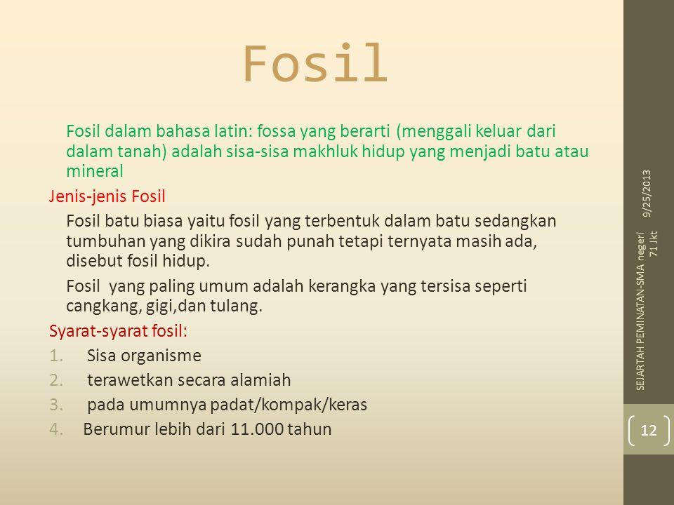 Fosil Fosil dalam bahasa latin: fossa yang berarti (menggali keluar dari dalam tanah) adalah sisa-sisa makhluk hidup yang menjadi batu atau mineral Jenis-jenis Fosil Fosil batu biasa yaitu fosil yang terbentuk dalam batu sedangkan tumbuhan yang dikira sudah punah tetapi ternyata masih ada, disebut fosil hidup.