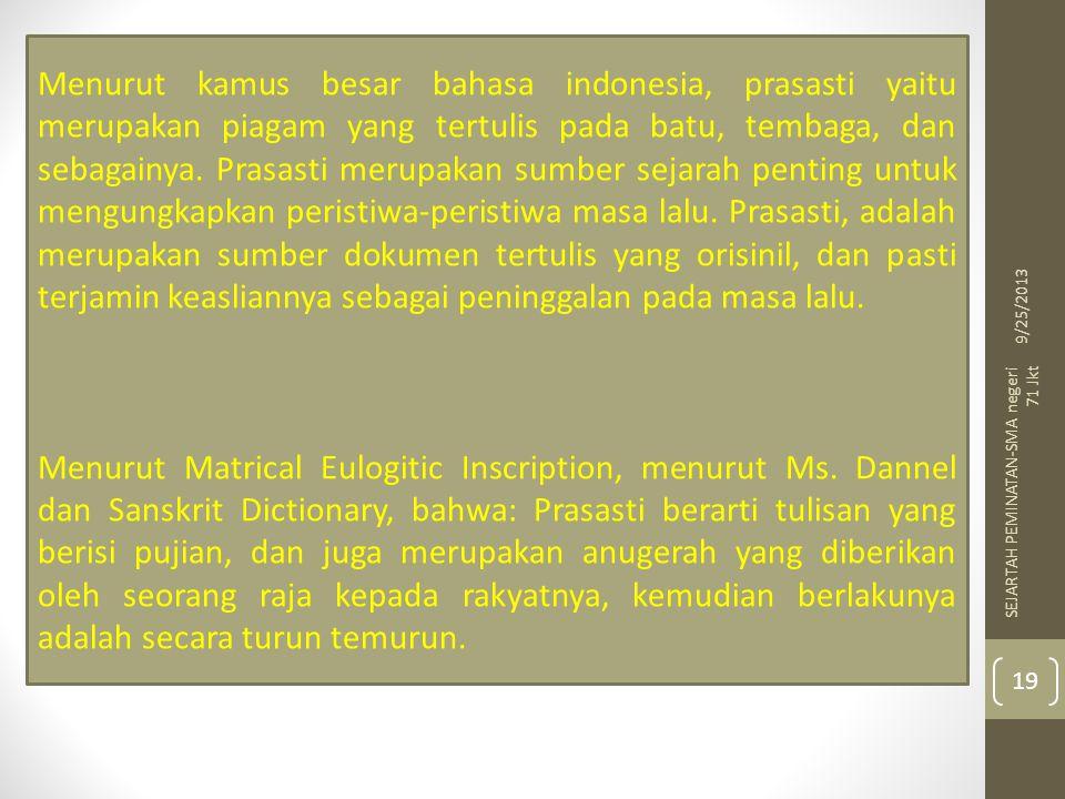 Menurut kamus besar bahasa indonesia, prasasti yaitu merupakan piagam yang tertulis pada batu, tembaga, dan sebagainya. Prasasti merupakan sumber seja