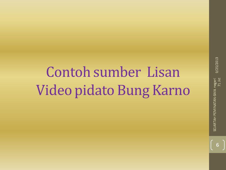 Contoh sumber Lisan Video pidato Bung Karno 9/25/2013 6 SEJARTAH PEMINATAN-SMA negeri 71 Jkt