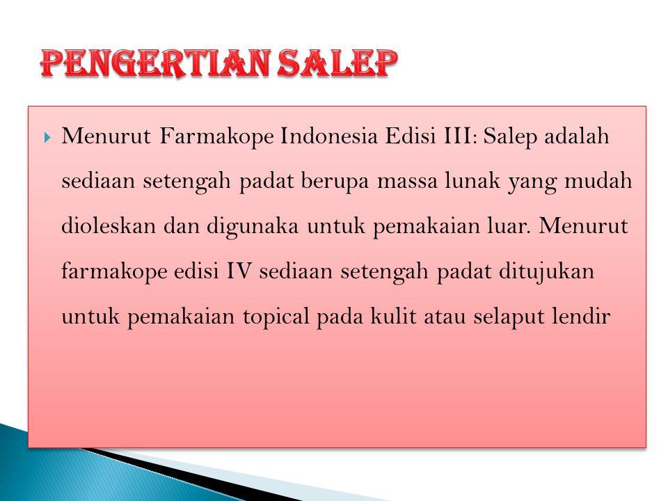  Menurut Farmakope Indonesia Edisi III: Salep adalah sediaan setengah padat berupa massa lunak yang mudah dioleskan dan digunaka untuk pemakaian luar