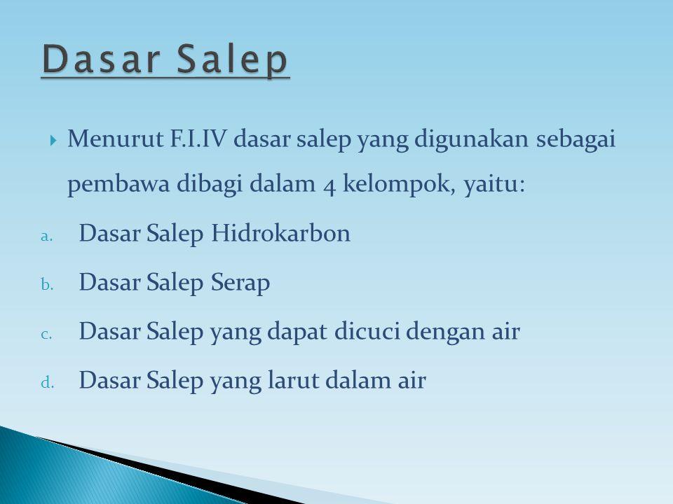  Menurut F.I.IV dasar salep yang digunakan sebagai pembawa dibagi dalam 4 kelompok, yaitu: a. Dasar Salep Hidrokarbon b. Dasar Salep Serap c. Dasar S
