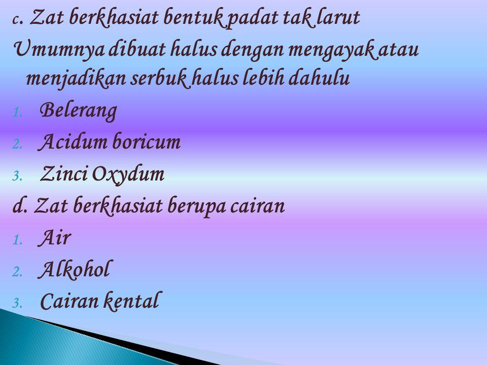 e.Zat berkhasiat berupa extractum 1.Extractum siccum 2.Extractum liquidu 3.Extractum spissum f.