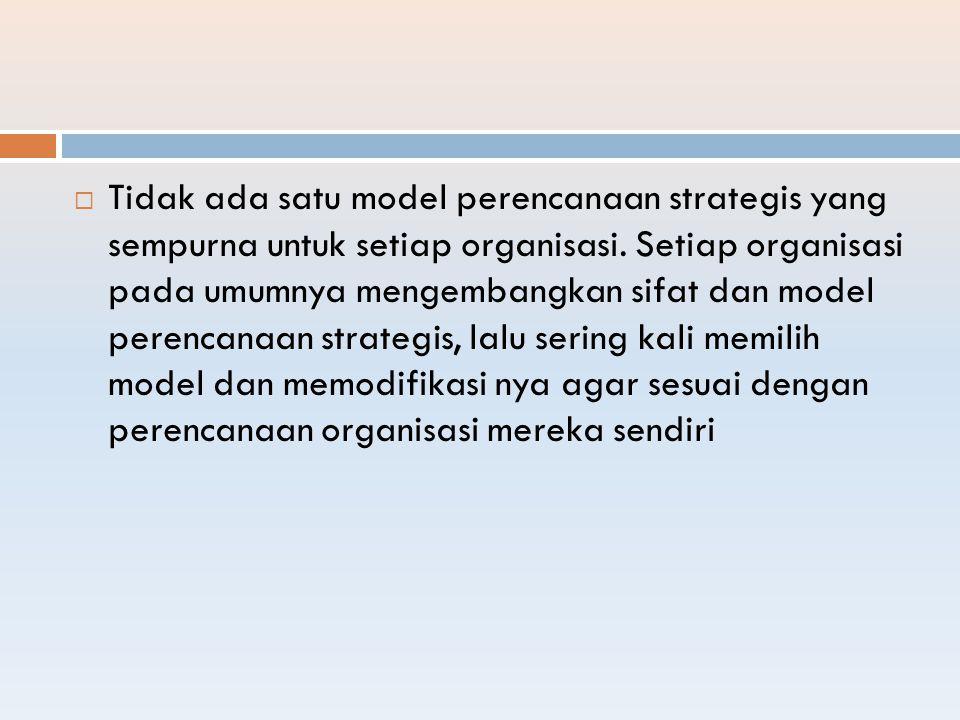  Tidak ada satu model perencanaan strategis yang sempurna untuk setiap organisasi. Setiap organisasi pada umumnya mengembangkan sifat dan model peren