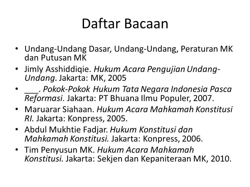Daftar Bacaan Undang-Undang Dasar, Undang-Undang, Peraturan MK dan Putusan MK Jimly Asshiddiqie. Hukum Acara Pengujian Undang- Undang. Jakarta: MK, 20