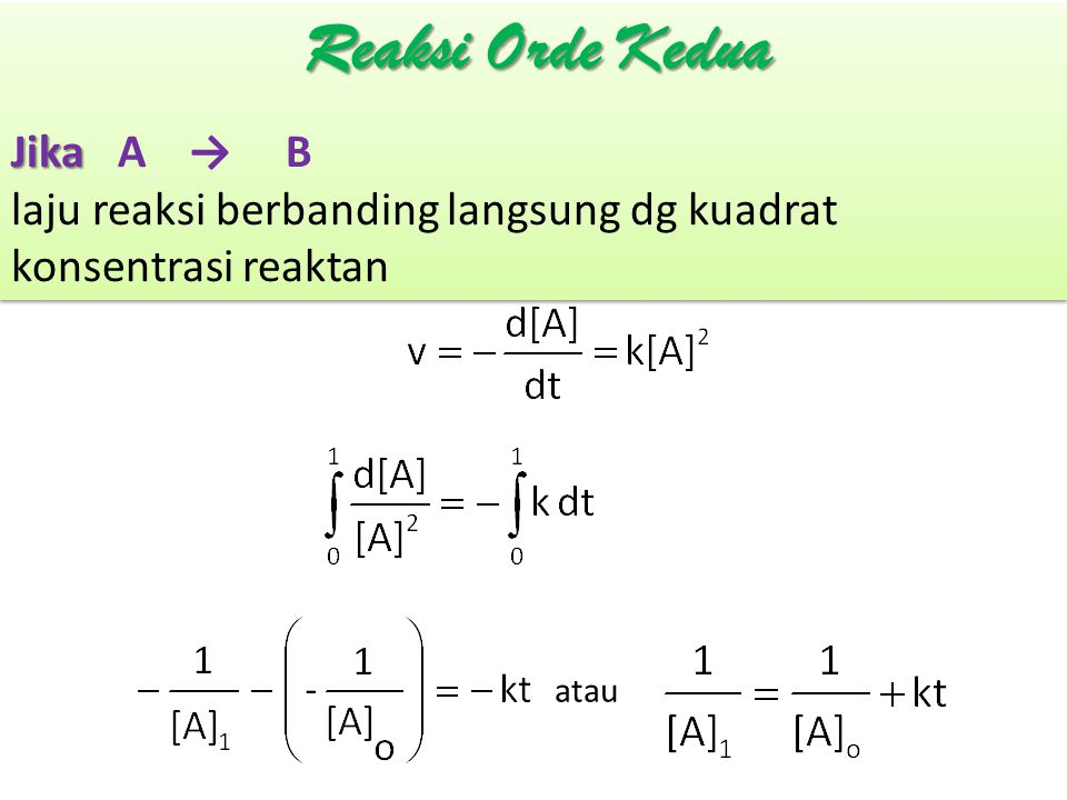 Jika JikaA → B laju reaksi berbanding langsung dg kuadrat konsentrasi reaktan Jika JikaA → B laju reaksi berbanding langsung dg kuadrat konsentrasi re