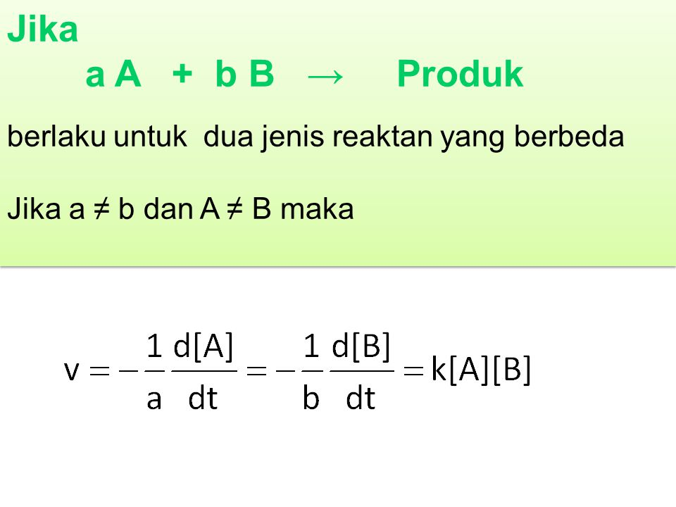 Jika a A + b B → Produk berlaku untuk dua jenis reaktan yang berbeda Jika a ≠ b dan A ≠ B maka Jika a A + b B → Produk berlaku untuk dua jenis reaktan