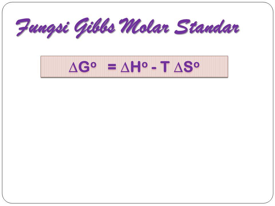 Fungsi Gibbs Molar Standar  G o =  H o - T  S o