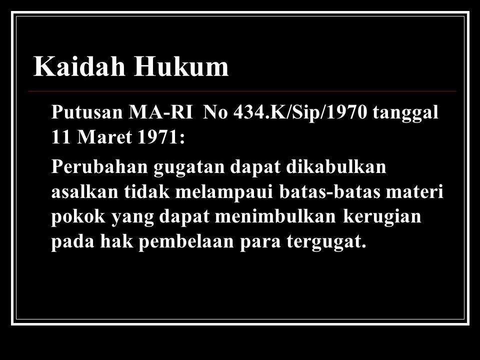 Kaidah Hukum Putusan MA-RI No 434.K/Sip/1970 tanggal 11 Maret 1971: Perubahan gugatan dapat dikabulkan asalkan tidak melampaui batas-batas materi poko