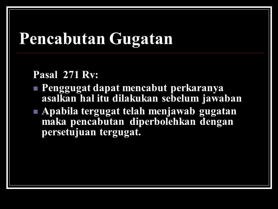 Pencabutan Gugatan Pasal 271 Rv: Penggugat dapat mencabut perkaranya asalkan hal itu dilakukan sebelum jawaban Apabila tergugat telah menjawab gugatan