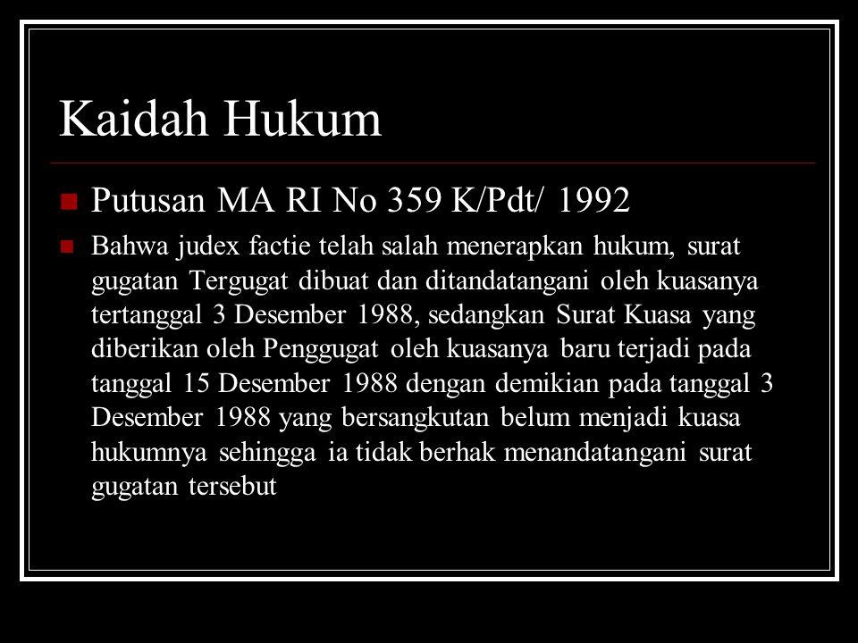 Kaidah Hukum Putusan MA RI No 359 K/Pdt/ 1992 Bahwa judex factie telah salah menerapkan hukum, surat gugatan Tergugat dibuat dan ditandatangani oleh k
