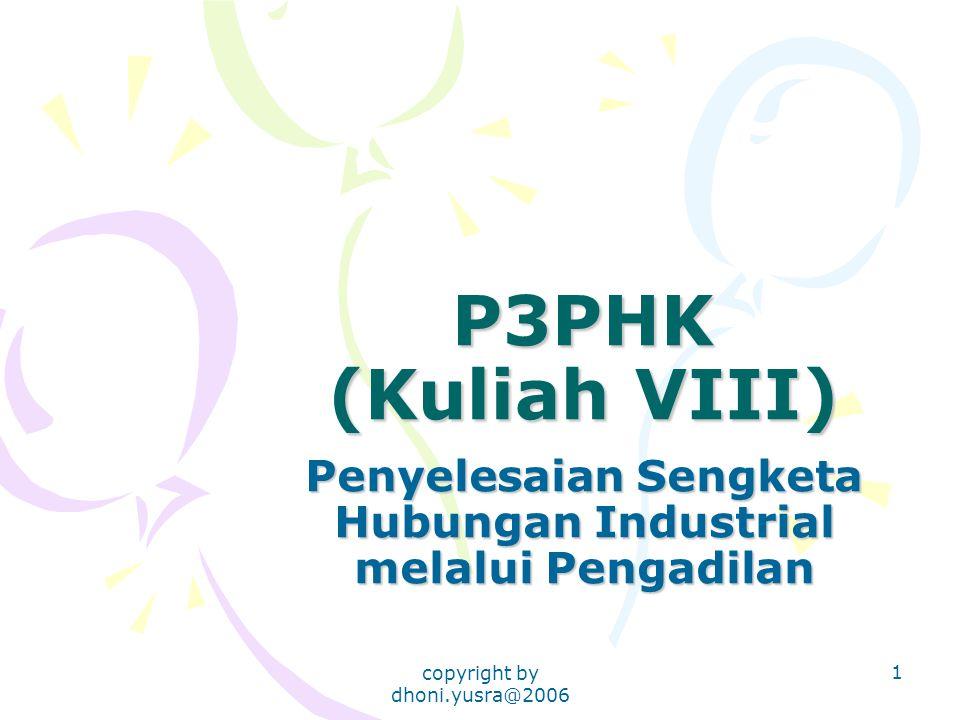 copyright by dhoni.yusra@2006 1 P3PHK (Kuliah VIII) Penyelesaian Sengketa Hubungan Industrial melalui Pengadilan