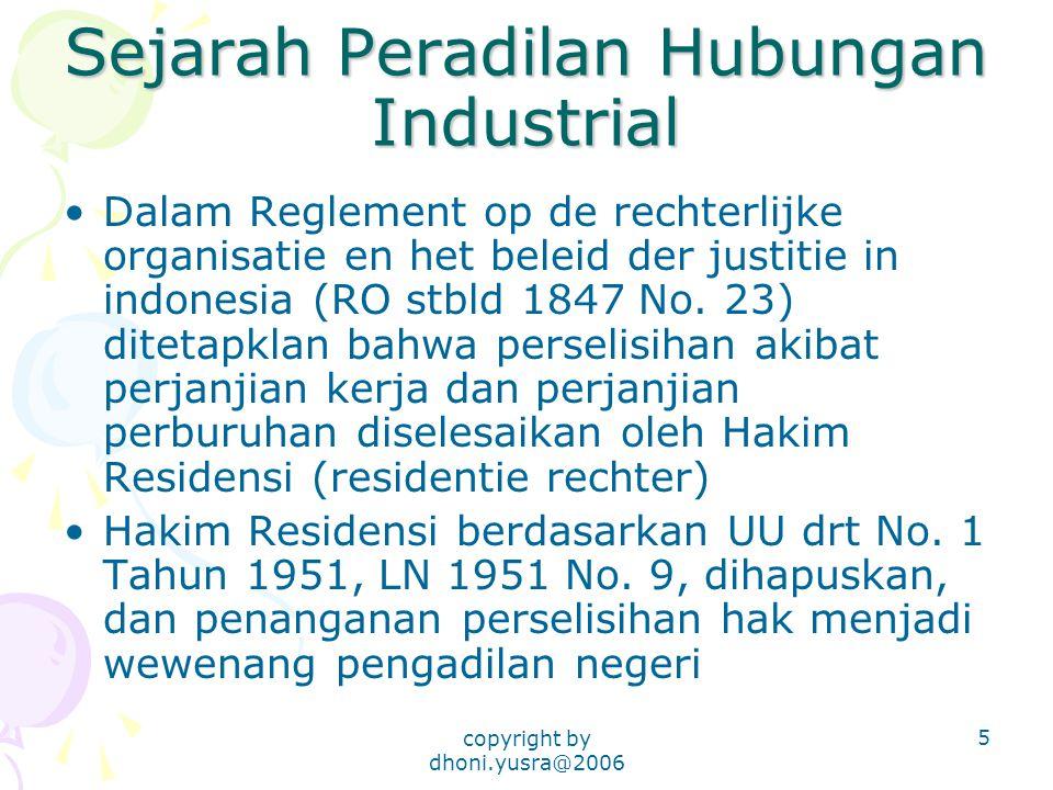 copyright by dhoni.yusra@2006 5 Sejarah Peradilan Hubungan Industrial Dalam Reglement op de rechterlijke organisatie en het beleid der justitie in indonesia (RO stbld 1847 No.