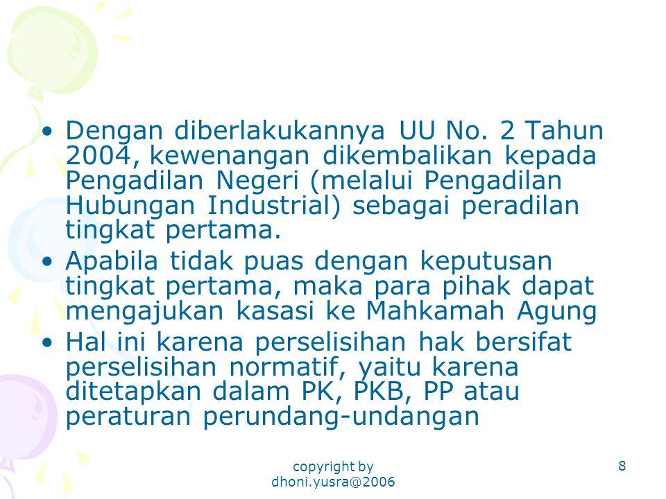 copyright by dhoni.yusra@2006 8 Dengan diberlakukannya UU No. 2 Tahun 2004, kewenangan dikembalikan kepada Pengadilan Negeri (melalui Pengadilan Hubun