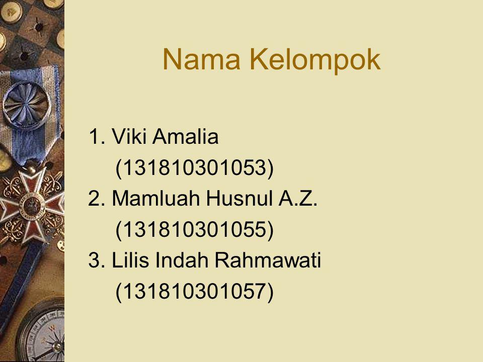 Nama Kelompok 1. Viki Amalia (131810301053) 2. Mamluah Husnul A.Z. (131810301055) 3. Lilis Indah Rahmawati (131810301057)