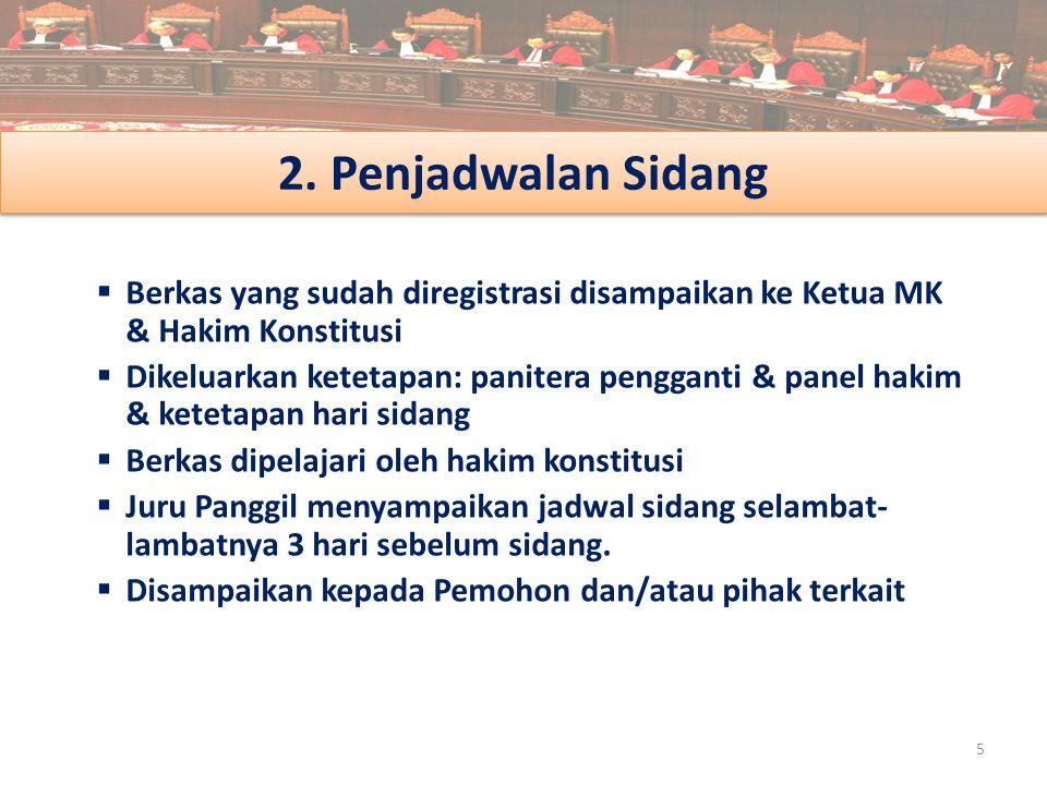 2. Penjadwalan Sidang 5  Berkas yang sudah diregistrasi disampaikan ke Ketua MK & Hakim Konstitusi  Dikeluarkan ketetapan: panitera pengganti & pane