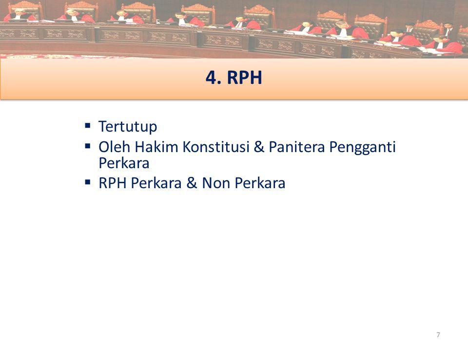 4. RPH  Tertutup  Oleh Hakim Konstitusi & Panitera Pengganti Perkara  RPH Perkara & Non Perkara 7