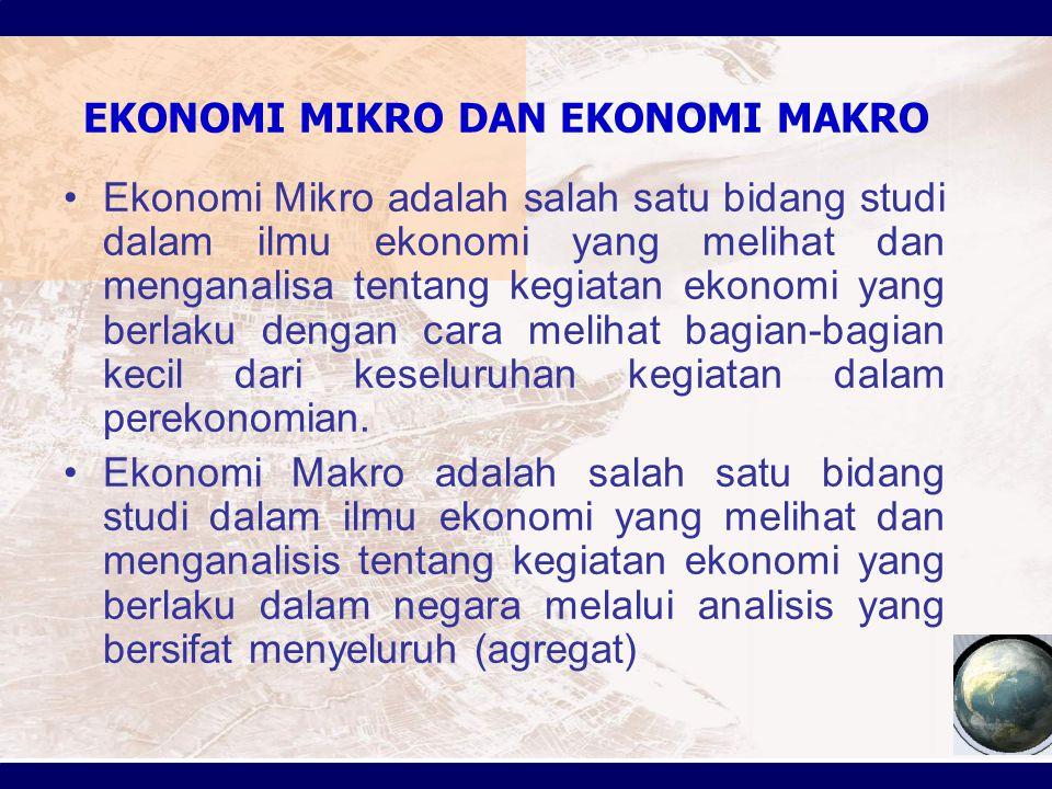 EKONOMI MIKRO DAN EKONOMI MAKRO Ekonomi Mikro adalah salah satu bidang studi dalam ilmu ekonomi yang melihat dan menganalisa tentang kegiatan ekonomi