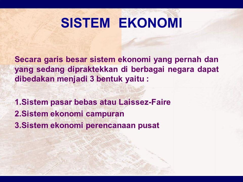 SISTEM EKONOMI Secara garis besar sistem ekonomi yang pernah dan yang sedang dipraktekkan di berbagai negara dapat dibedakan menjadi 3 bentuk yaitu :