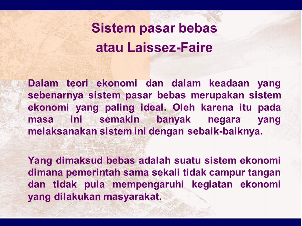Sistem pasar bebas atau Laissez-Faire Dalam teori ekonomi dan dalam keadaan yang sebenarnya sistem pasar bebas merupakan sistem ekonomi yang paling id