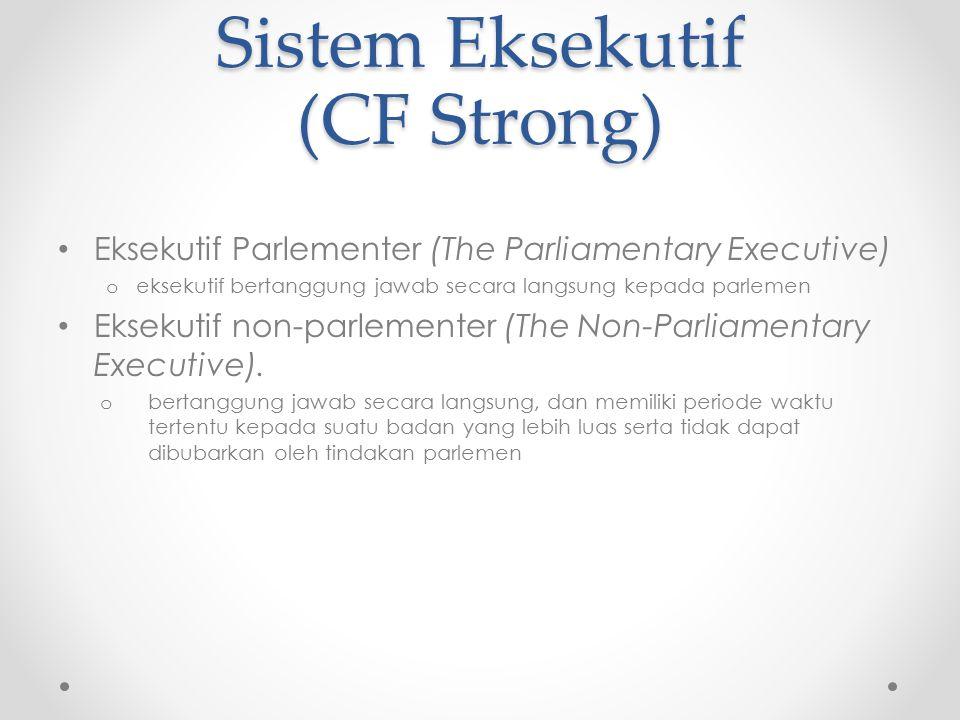 Sistem Eksekutif (CF Strong) Eksekutif Parlementer (The Parliamentary Executive) o eksekutif bertanggung jawab secara langsung kepada parlemen Eksekut