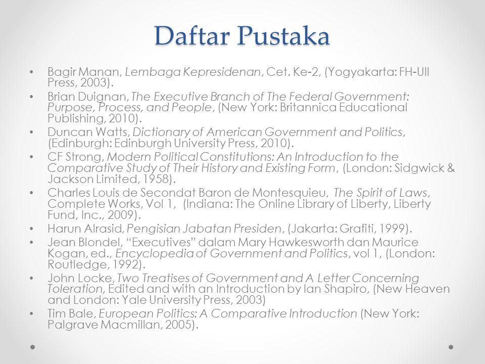 Daftar Pustaka Bagir Manan, Lembaga Kepresidenan, Cet. Ke-2, (Yogyakarta: FH-UII Press, 2003). Brian Duignan, The Executive Branch of The Federal Gove
