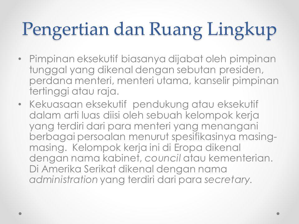 Pengertian dan Ruang Lingkup Pimpinan eksekutif biasanya dijabat oleh pimpinan tunggal yang dikenal dengan sebutan presiden, perdana menteri, menteri