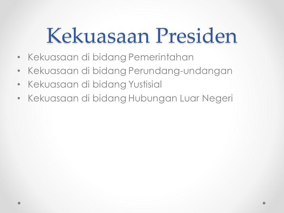 Kekuasaan Presiden Kekuasaan di bidang Pemerintahan Kekuasaan di bidang Perundang-undangan Kekuasaan di bidang Yustisial Kekuasaan di bidang Hubungan