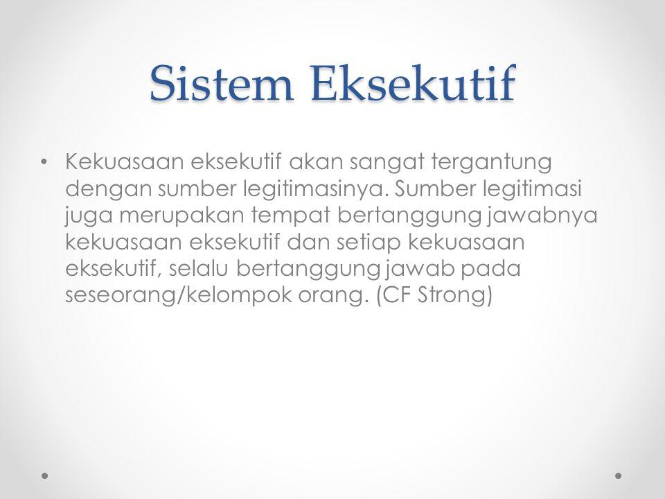 Sistem Eksekutif (CF Strong) Eksekutif Parlementer (The Parliamentary Executive) o eksekutif bertanggung jawab secara langsung kepada parlemen Eksekutif non-parlementer (The Non-Parliamentary Executive).