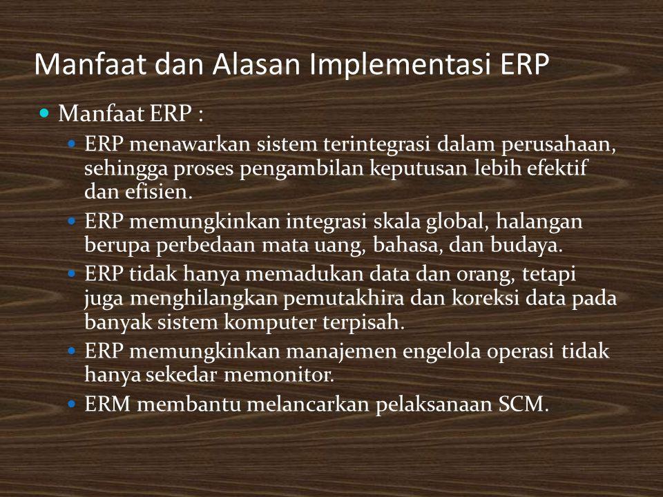 Manfaat dan Alasan Implementasi ERP Manfaat ERP : ERP menawarkan sistem terintegrasi dalam perusahaan, sehingga proses pengambilan keputusan lebih efektif dan efisien.