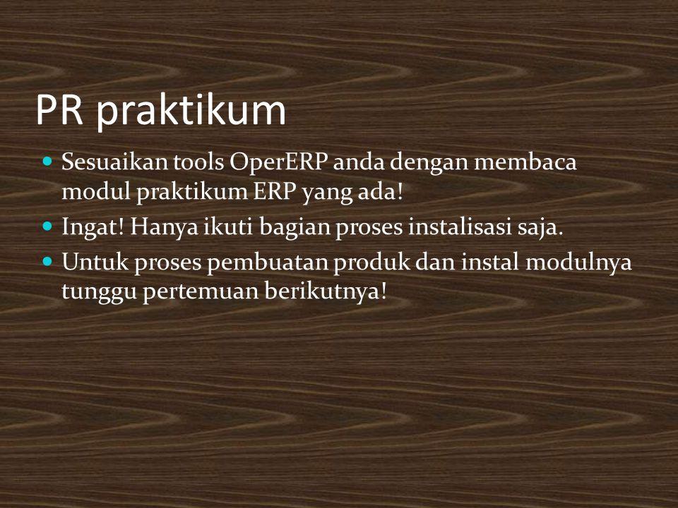PR praktikum Sesuaikan tools OperERP anda dengan membaca modul praktikum ERP yang ada.