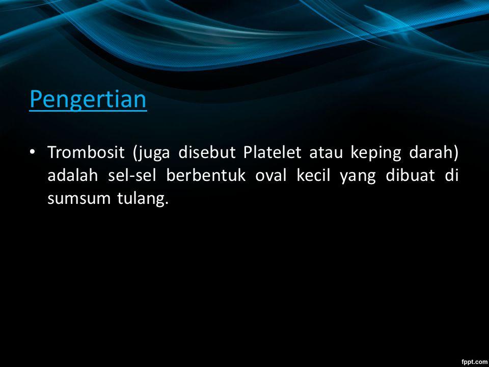 Pengertian Trombosit (juga disebut Platelet atau keping darah) adalah sel-sel berbentuk oval kecil yang dibuat di sumsum tulang.