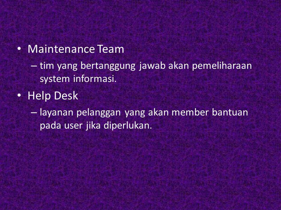 Maintenance Team – tim yang bertanggung jawab akan pemeliharaan system informasi. Help Desk – layanan pelanggan yang akan member bantuan pada user jik