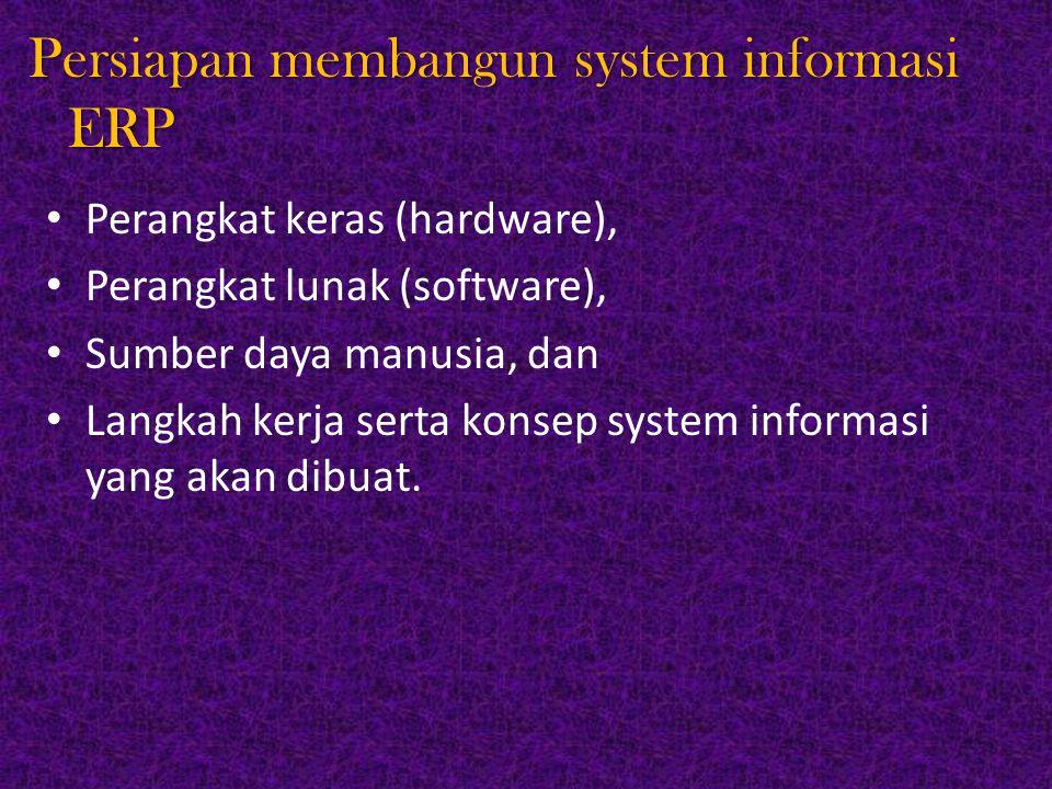 Persiapan membangun system informasi ERP Perangkat keras (hardware), Perangkat lunak (software), Sumber daya manusia, dan Langkah kerja serta konsep s