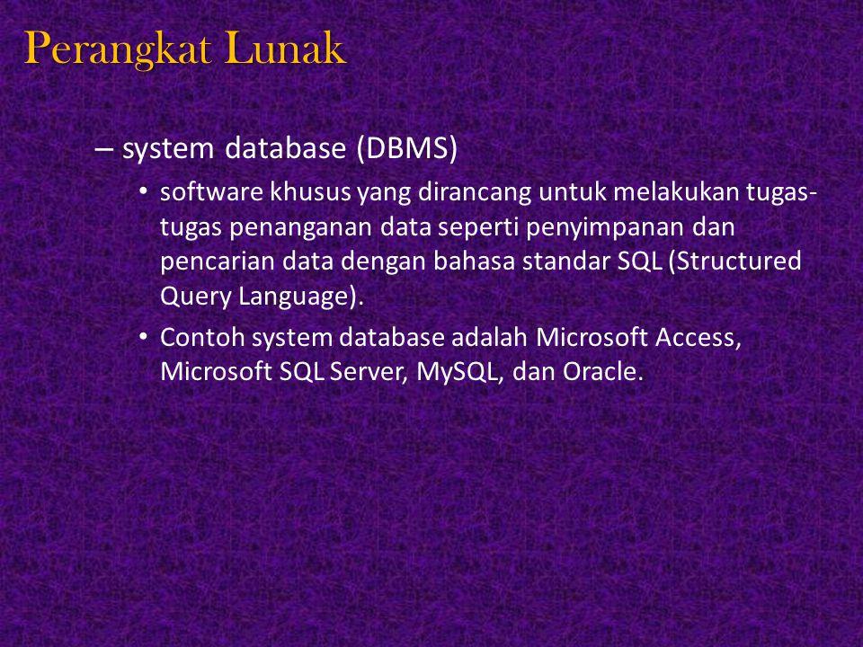 Perangkat Lunak – system database (DBMS) software khusus yang dirancang untuk melakukan tugas- tugas penanganan data seperti penyimpanan dan pencarian data dengan bahasa standar SQL (Structured Query Language).