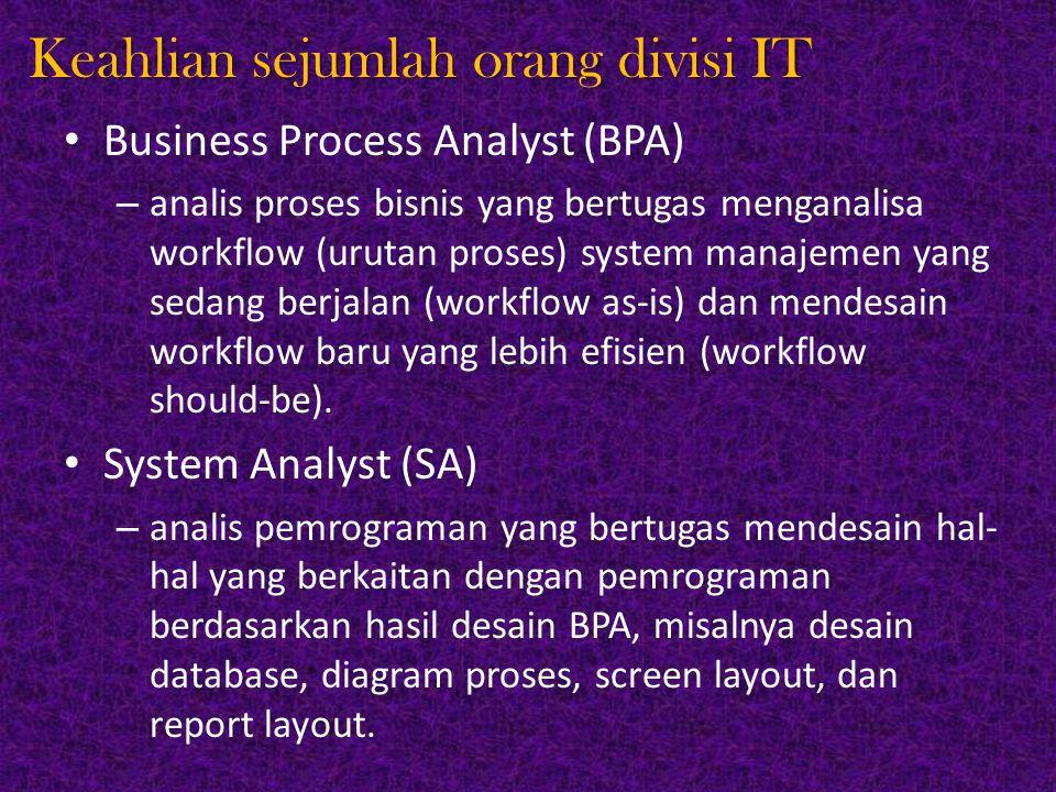 Keahlian sejumlah orang divisi IT Programmer – orang yang bertugas menulis program computer dengan bahasa computer tertentu berdasarkan desain pemrograman yang dibuat oleh SA.